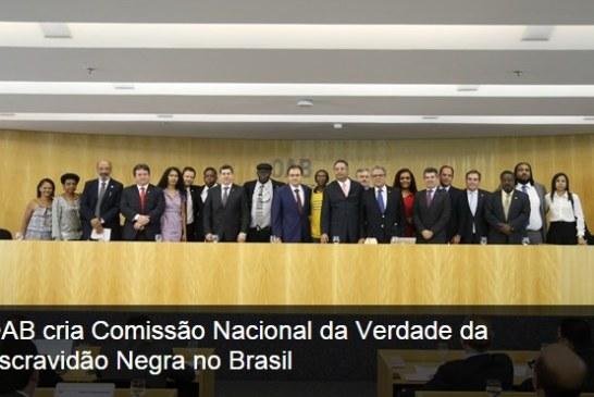 OAB cria Comissão Nacional da Verdade da Escravidão Negra no Brasil