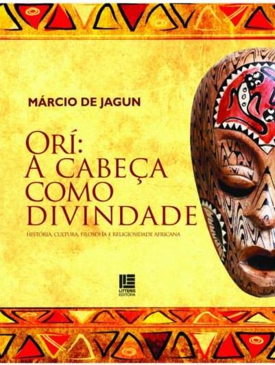 Capa do livro Ori: A cabeça como divindade, de Marcio de Jagun. Imagem de arquivo