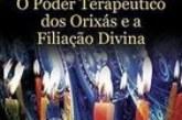 Poder Terapêutico dos Orixás: e a Filiação Divina